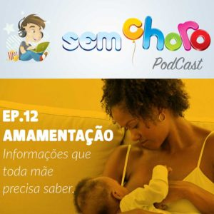 Sem Choro PodCast | Ep. 12 | Amamentação: Informações que toda mãe precisa saber