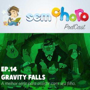 Sem Choro PodCast | Ep. 14 | Gravity Falls: a melhor série para assistir com seu filho.