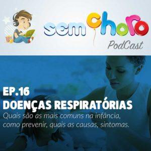 Sem Choro PodCast | Ep. 16 | Doenças respiratórias: prevenção, sintomas e dicas.