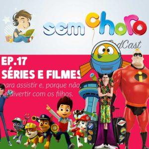 Sem Choro PodCast | Ep. 17 | Filmes e seriados para ver com os filhos