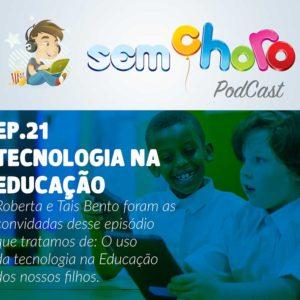 Sem Choro PodCast | Ep.21 | Educação e Tecnologia
