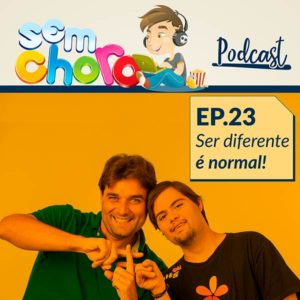 Sem Choro PodCast | Ep.23 | Ser diferente é normal