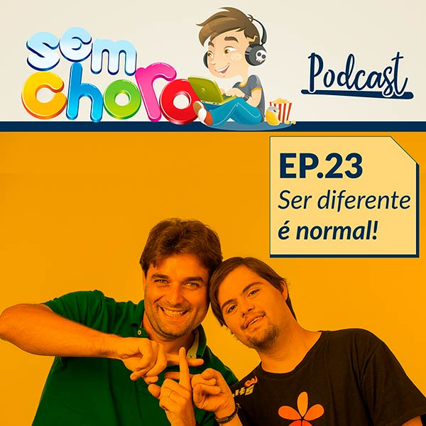 23 episódio Sem Choro PodCast | Ser diferente é normal