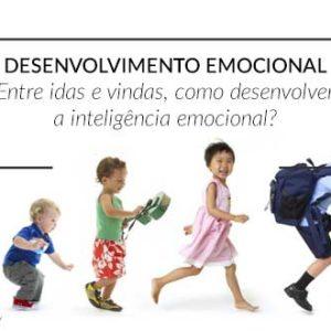 Desenvolvimento emocional: Entre idas e vindas, como desenvolver a inteligência emocional?