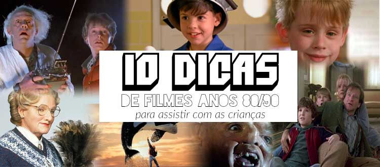 10 Dicas Filmes Anos 80 e 90 para assistir com as crianças