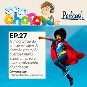 Sem Choro PodCast | Ep. 27 | A importância de brincar e passar mais tempo junto com os filhos