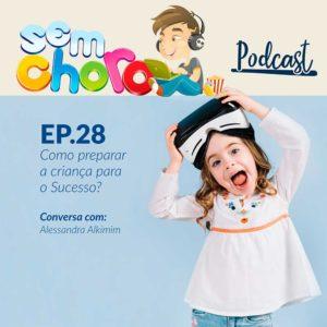 Sem Choro PodCast | Ep. 28 | Como preparar sua criança para o sucesso?